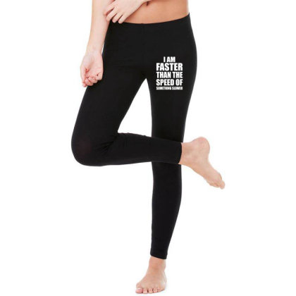 I Am Faster Than The Speed Of Something Slower Legging Designed By Funtee