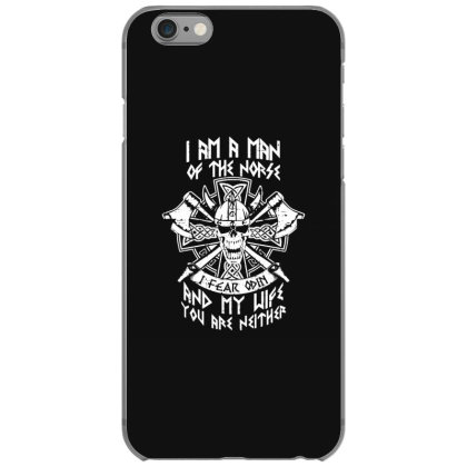 I Am A Man Of The Norse I Fear Odin And My Wife You Are Neither Iphone 6/6s Case Designed By Funtee