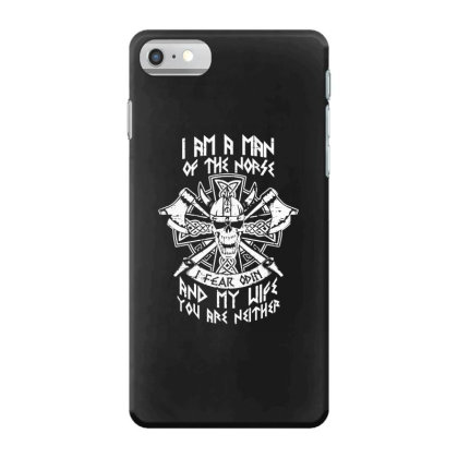 I Am A Man Of The Norse I Fear Odin And My Wife You Are Neither Iphone 7 Case Designed By Funtee