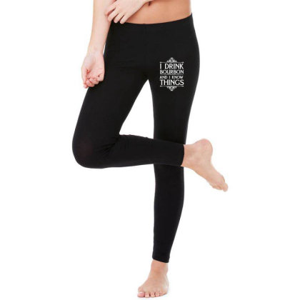 I Drink Bourbon And I Know Things Legging Designed By Funtee