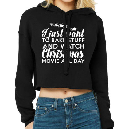 I Just Want To Bake Stuff And Watch Christmas Movie All Day Cropped Hoodie Designed By Funtee
