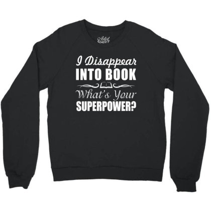 I Disappear Into Book What's Your Super Crewneck Sweatshirt Designed By Funtee
