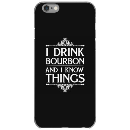 I Drink Bourbon And I Know Things Iphone 6/6s Case Designed By Funtee
