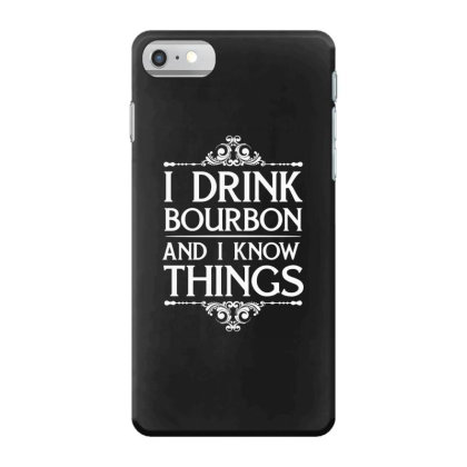 I Drink Bourbon And I Know Things Iphone 7 Case Designed By Funtee