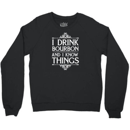 I Drink Bourbon And I Know Things Crewneck Sweatshirt Designed By Funtee