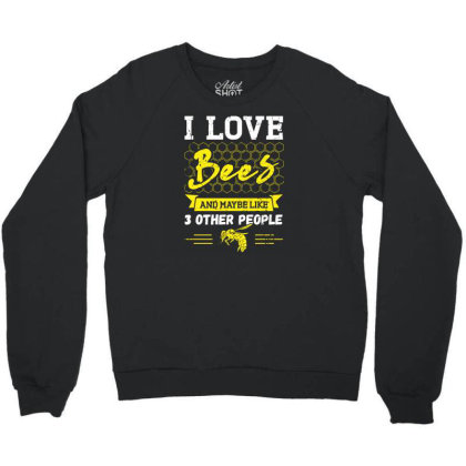 I Love Bees And Maybe Like 3 People Crewneck Sweatshirt Designed By Funtee