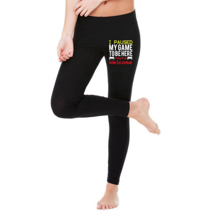 I Paused My Game To Be Here You're Welcome Legging Designed By Funtee
