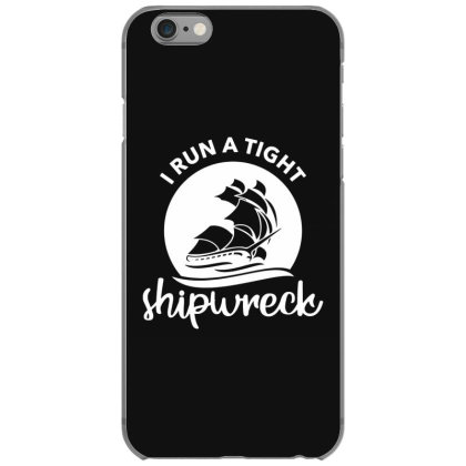 I Run A Tight Shipwreck Iphone 6/6s Case Designed By Funtee