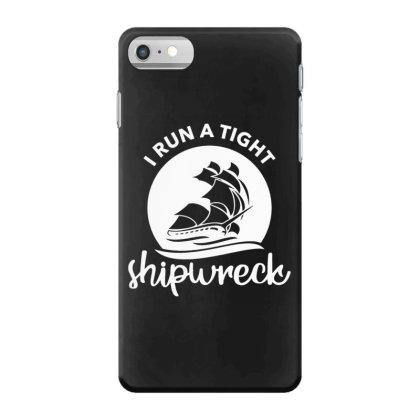 I Run A Tight Shipwreck Iphone 7 Case Designed By Funtee