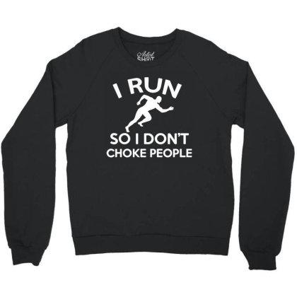 I Run So I Don't Choke People Crewneck Sweatshirt Designed By Funtee