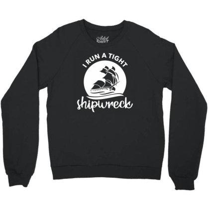 I Run A Tight Shipwreck Crewneck Sweatshirt Designed By Funtee