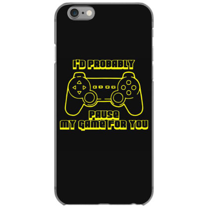 I'd Probably Pause My Game For You Iphone 6/6s Case Designed By Funtee