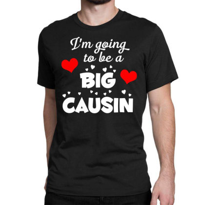 Im Going To Be A Big Causin Classic T-shirt Designed By Funtee