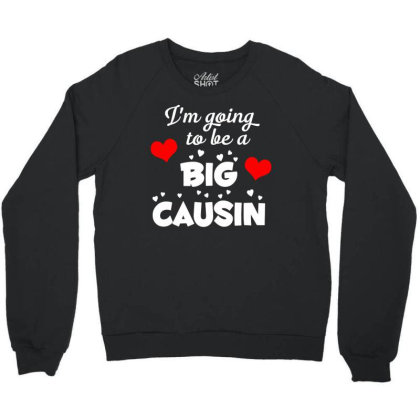 Im Going To Be A Big Causin Crewneck Sweatshirt Designed By Funtee