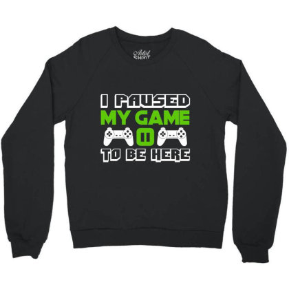 I Paused My Game To Be Here T Shirt Video Game Crewneck Sweatshirt Designed By New121