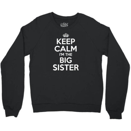 Keep Calm Im The Big Sister Crewneck Sweatshirt Designed By Funtee
