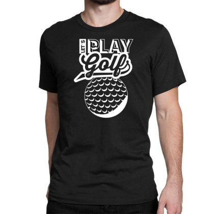 Let's Play Golf Classic T-shirt Designed By Funtee