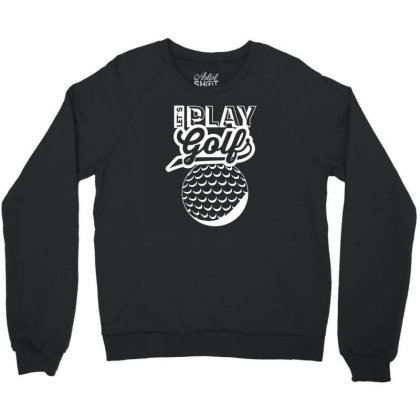Let's Play Golf Crewneck Sweatshirt Designed By Funtee