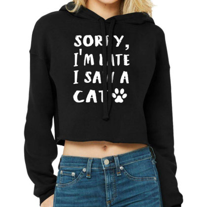 Sorry Im Late I Saw A Dog Cropped Hoodie Designed By Funtee