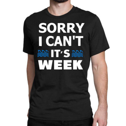 Sorry I Can't It's Week Classic T-shirt Designed By Funtee