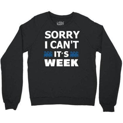 Sorry I Can't It's Week Crewneck Sweatshirt Designed By Funtee
