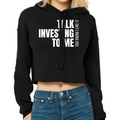 Talk Investing To Me, You Know I Like It Cropped Hoodie Designed By Funtee