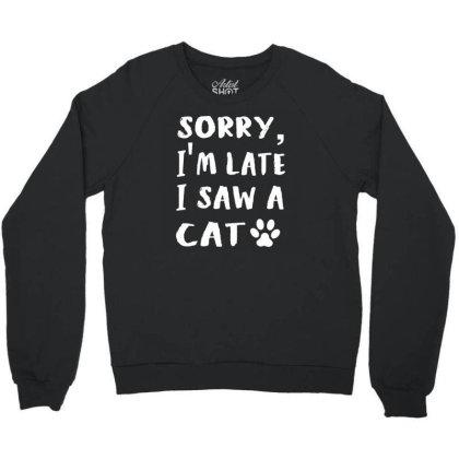 Sorry Im Late I Saw A Dog Crewneck Sweatshirt Designed By Funtee