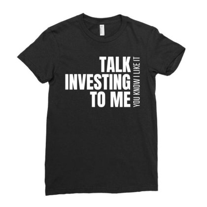 Talk Investing To Me, You Know I Like It Ladies Fitted T-shirt Designed By Funtee