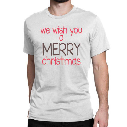 We Wish You A Merry Christmas, Happy New Year Classic T-shirt Designed By Estore