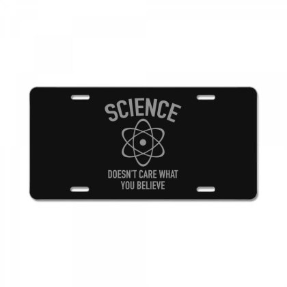 Science Doesn't Care What You Believe In Essential License Plate Designed By Yusrizal_