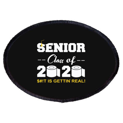 Senior Class Of 2020 Shit Is Gettin Real Oval Patch Designed By Yusrizal_