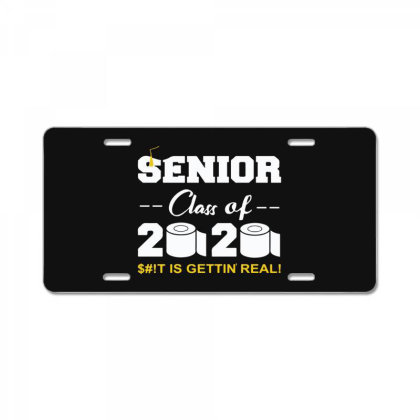 Senior Class Of 2020 Shit Is Gettin Real License Plate Designed By Yusrizal_