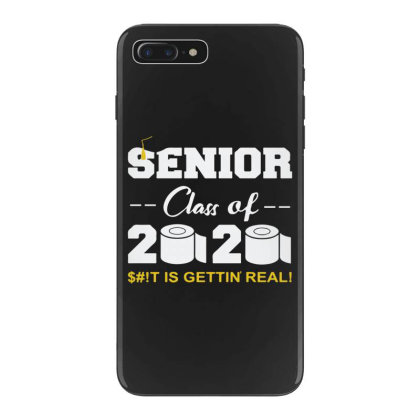 Senior Class Of 2020 Shit Is Gettin Real Iphone 7 Plus Case Designed By Yusrizal_