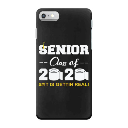 Senior Class Of 2020 Shit Is Gettin Real Iphone 7 Case Designed By Yusrizal_