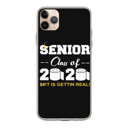 Senior Class Of 2020 Shit Is Gettin Real Iphone 11 Pro Max Case Designed By Yusrizal_