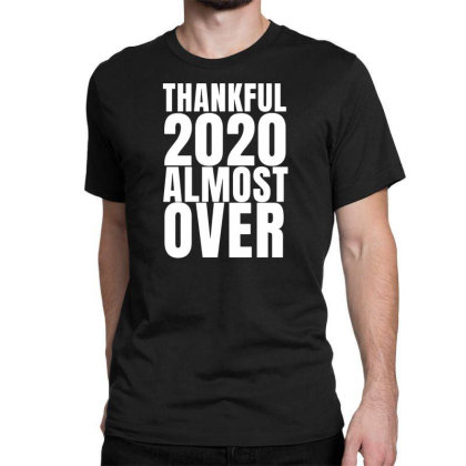 Thankful This Year Is Almost Over Classic T-shirt Designed By Fanshirt
