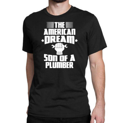 The American Dream Son Of A Plumber Classic T-shirt Designed By Fanshirt