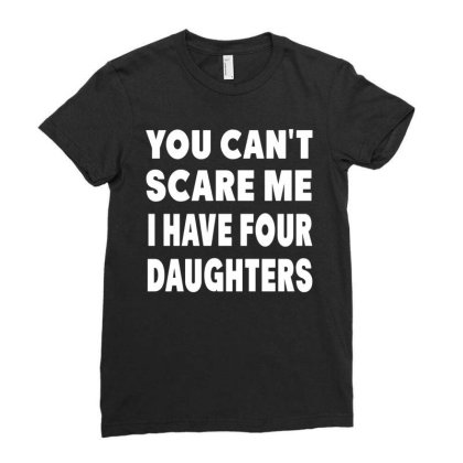 You Can't Scare Me I Have Three Daughters Ladies Fitted T-shirt Designed By Fanshirt