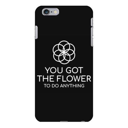 You Got The Flower Iphone 6 Plus/6s Plus Case Designed By Fanshirt