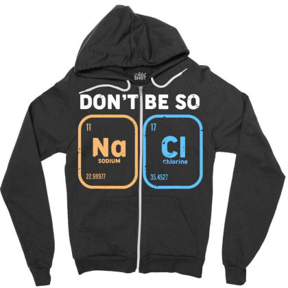 Don't Be So Salty, Funny Chemistry Zipper Hoodie Designed By Wowotees