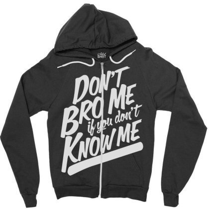 Don't Know Me Don't Bro Me Zipper Hoodie Designed By Wowotees