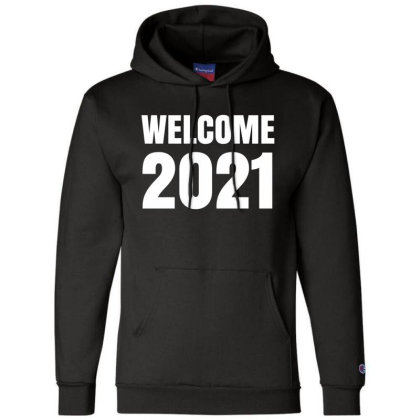 Welcome 2021 Champion Hoodie Designed By Fahmifutri