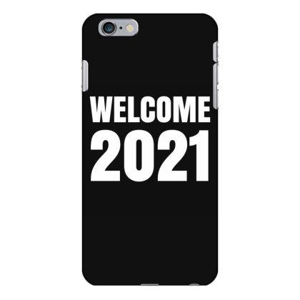 Welcome 2021 Iphone 6 Plus/6s Plus Case Designed By Fahmifutri