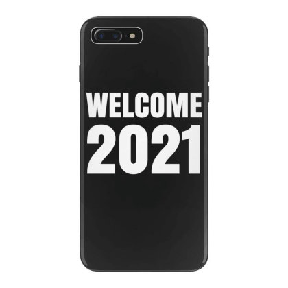 Welcome 2021 Iphone 7 Plus Case Designed By Fahmifutri