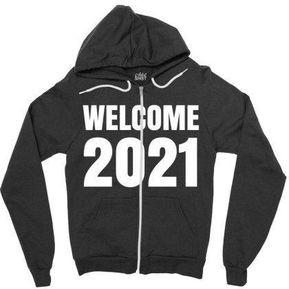 Welcome 2021 Zipper Hoodie Designed By Fahmifutri