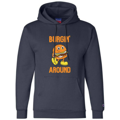 Burger Burgin Around Champion Hoodie Designed By Blackstone