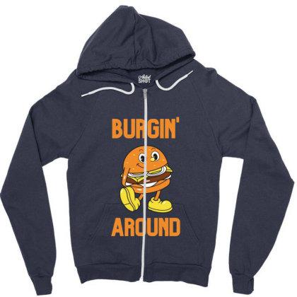 Burger Burgin Around Zipper Hoodie Designed By Blackstone