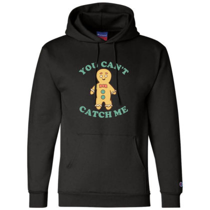 Gingerbread Man You Cant Catch Me Champion Hoodie Designed By Blackstone