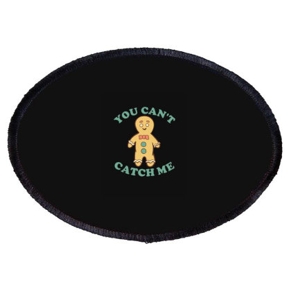 Gingerbread Man You Cant Catch Me Oval Patch Designed By Blackstone