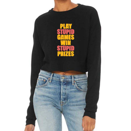Play Stupid Games Win Stupid Prizes Cropped Sweater Designed By Blackstone